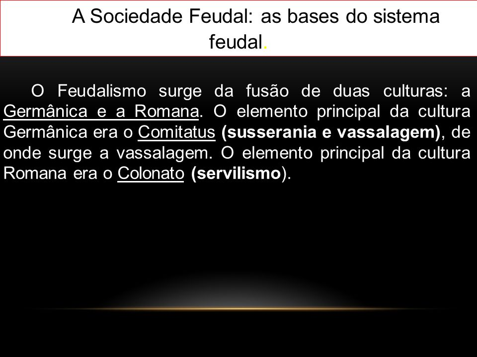 A Sociedade Feudal: as bases do sistema feudal.