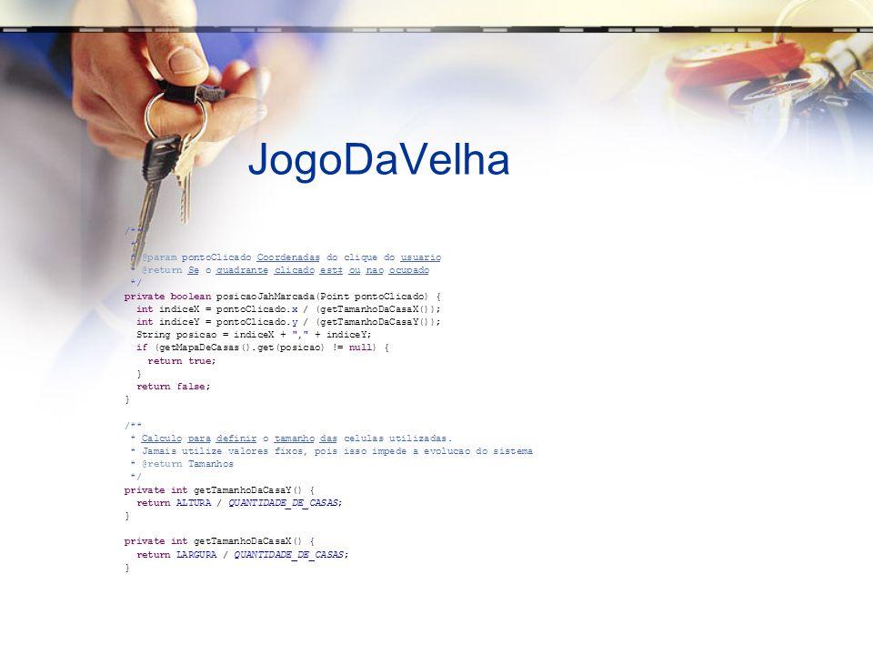 JogoDaVelha /** * * @param pontoClicado Coordenadas do clique do usuario. * @return Se o quadrante clicado est‡ ou nao ocupado.
