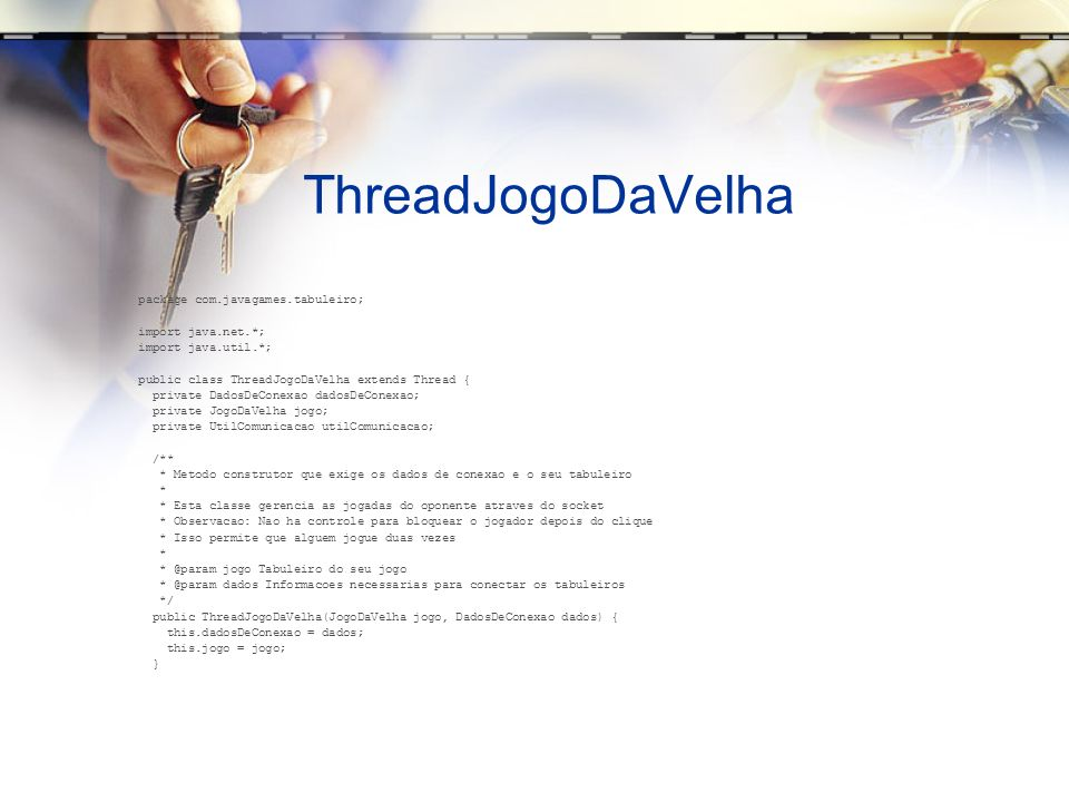 ThreadJogoDaVelha package com.javagames.tabuleiro; import java.net.*;