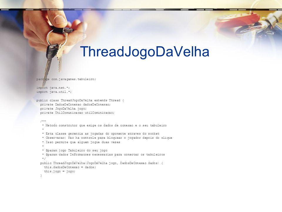 ThreadJogoDaVelha package com.javagames.tabuleiro; import java.net.*;