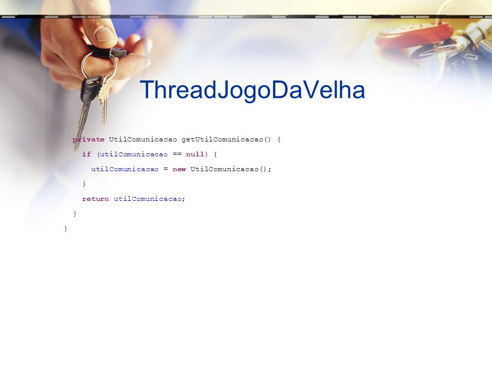ThreadJogoDaVelha private UtilComunicacao getUtilComunicacao() {