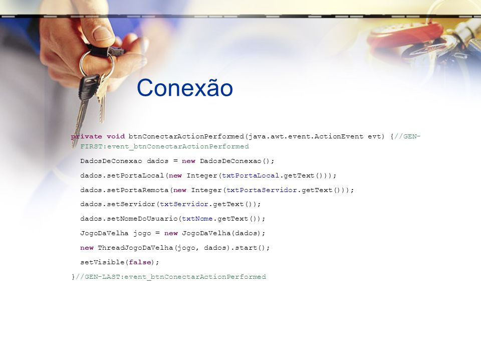 Conexão private void btnConectarActionPerformed(java.awt.event.ActionEvent evt) {//GEN- FIRST:event_btnConectarActionPerformed.