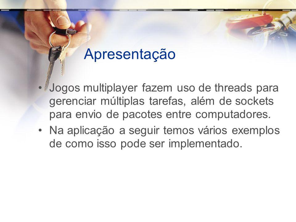 Apresentação Jogos multiplayer fazem uso de threads para gerenciar múltiplas tarefas, além de sockets para envio de pacotes entre computadores.