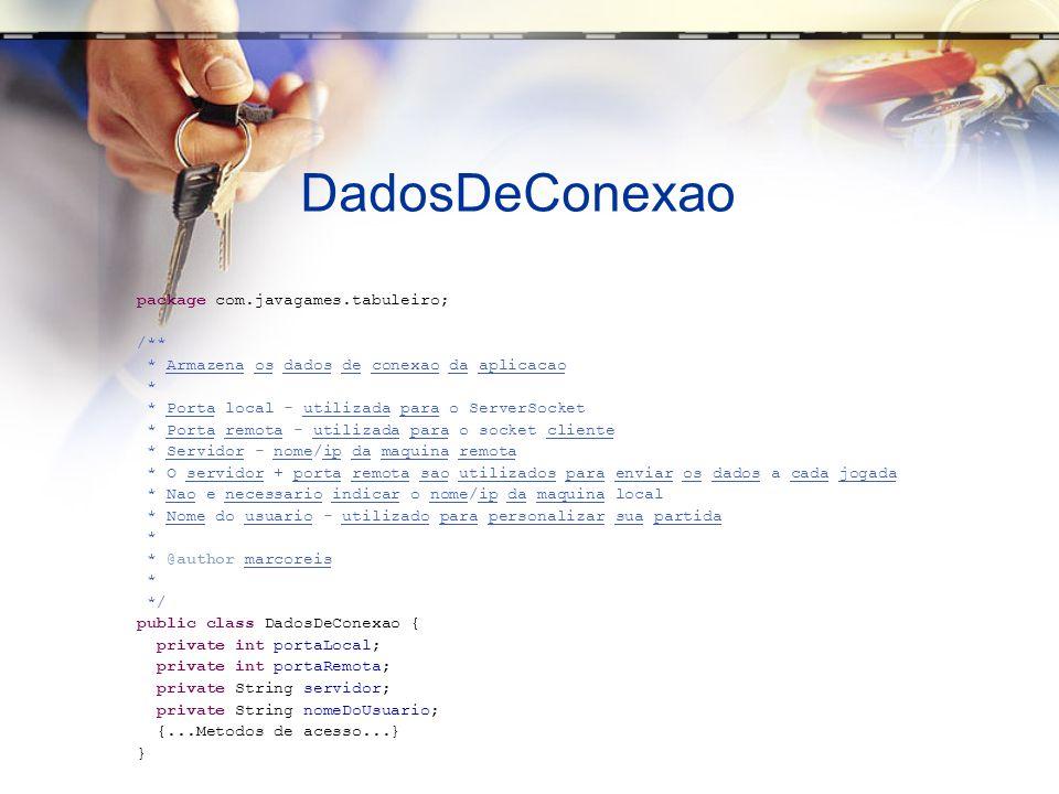 DadosDeConexao package com.javagames.tabuleiro; /**