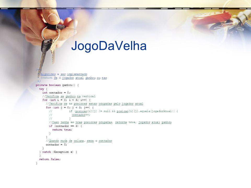 JogoDaVelha /** * Algoritmo a ser implementado