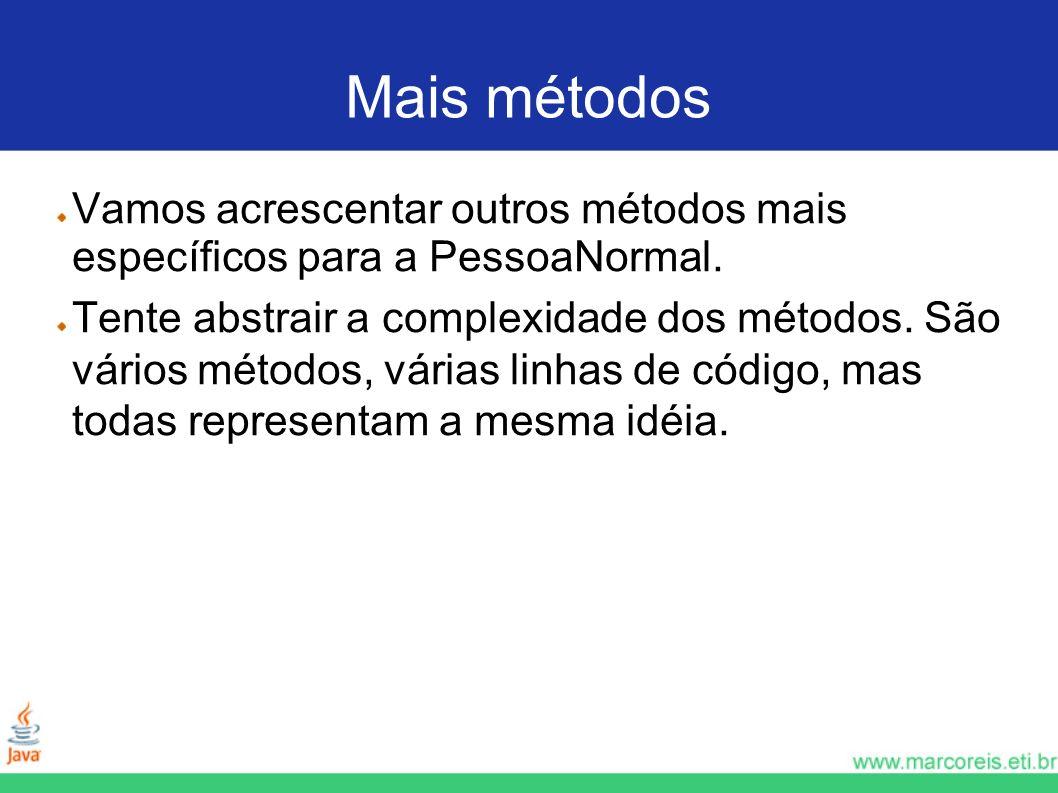 Mais métodosVamos acrescentar outros métodos mais específicos para a PessoaNormal.