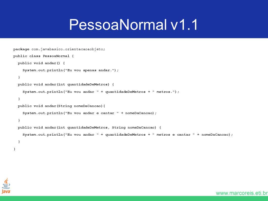 PessoaNormal v1.1 package com.javabasico.orientacaoaobjeto;