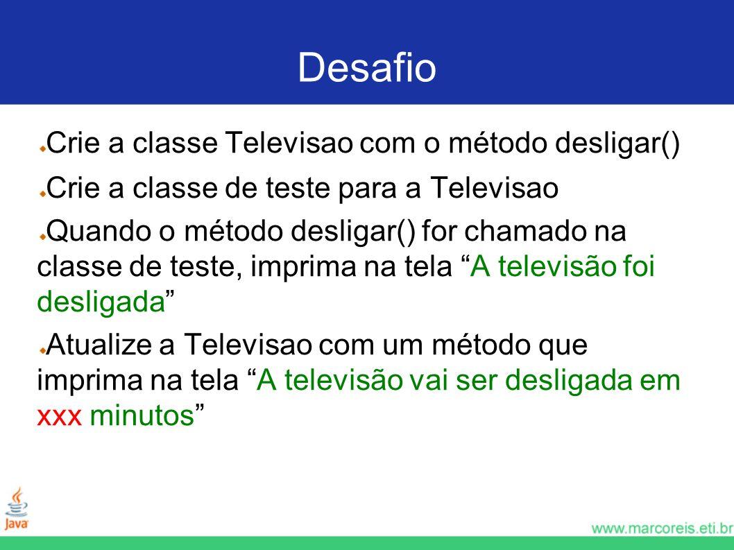 Desafio Crie a classe Televisao com o método desligar()