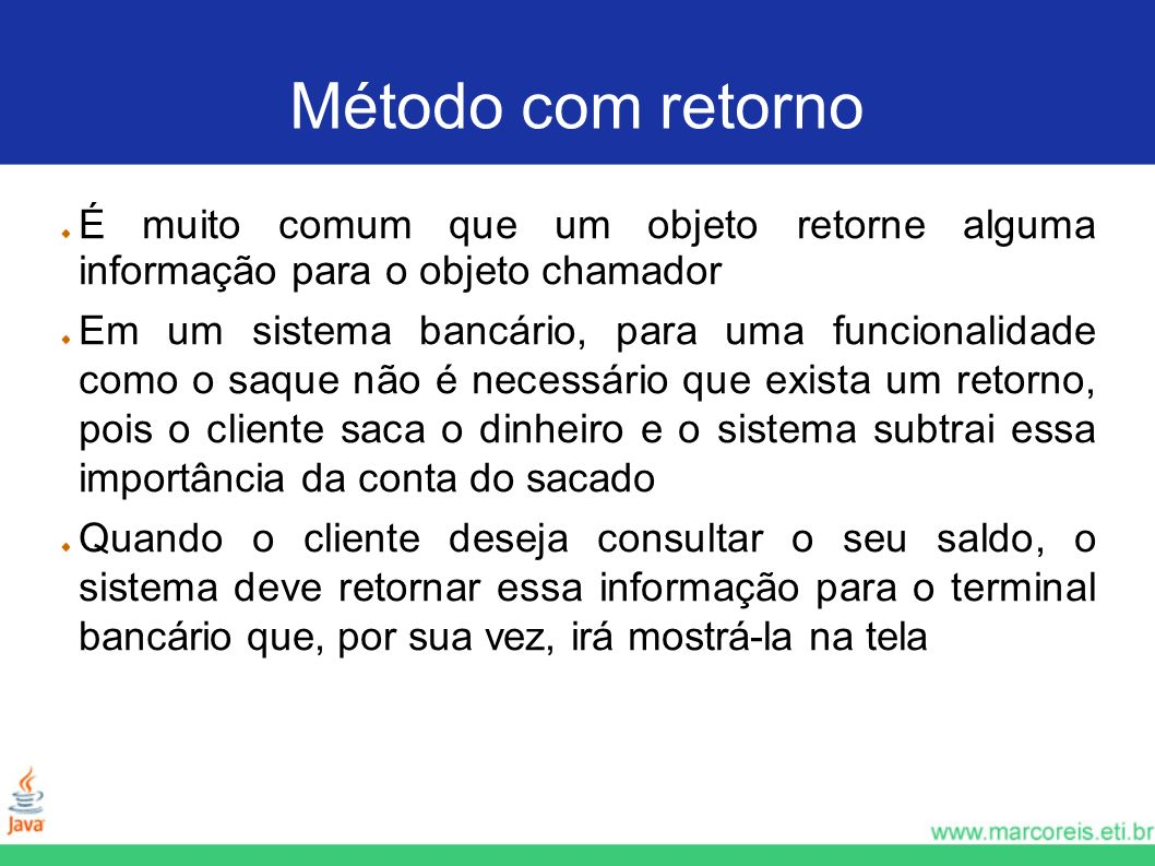 Método com retornoÉ muito comum que um objeto retorne alguma informação para o objeto chamador.