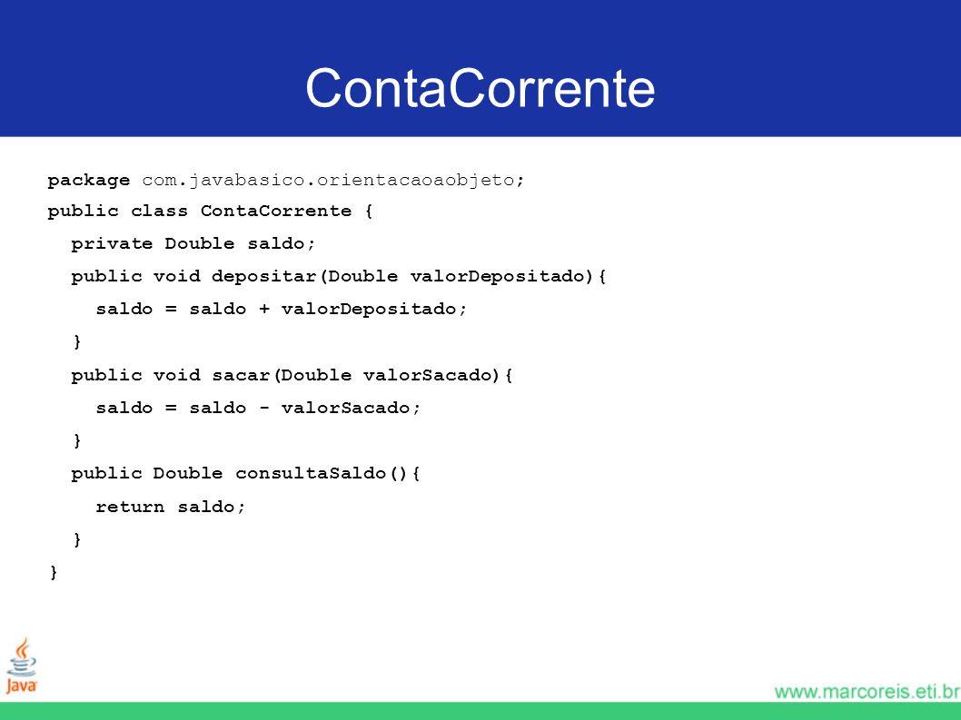 ContaCorrente package com.javabasico.orientacaoaobjeto;