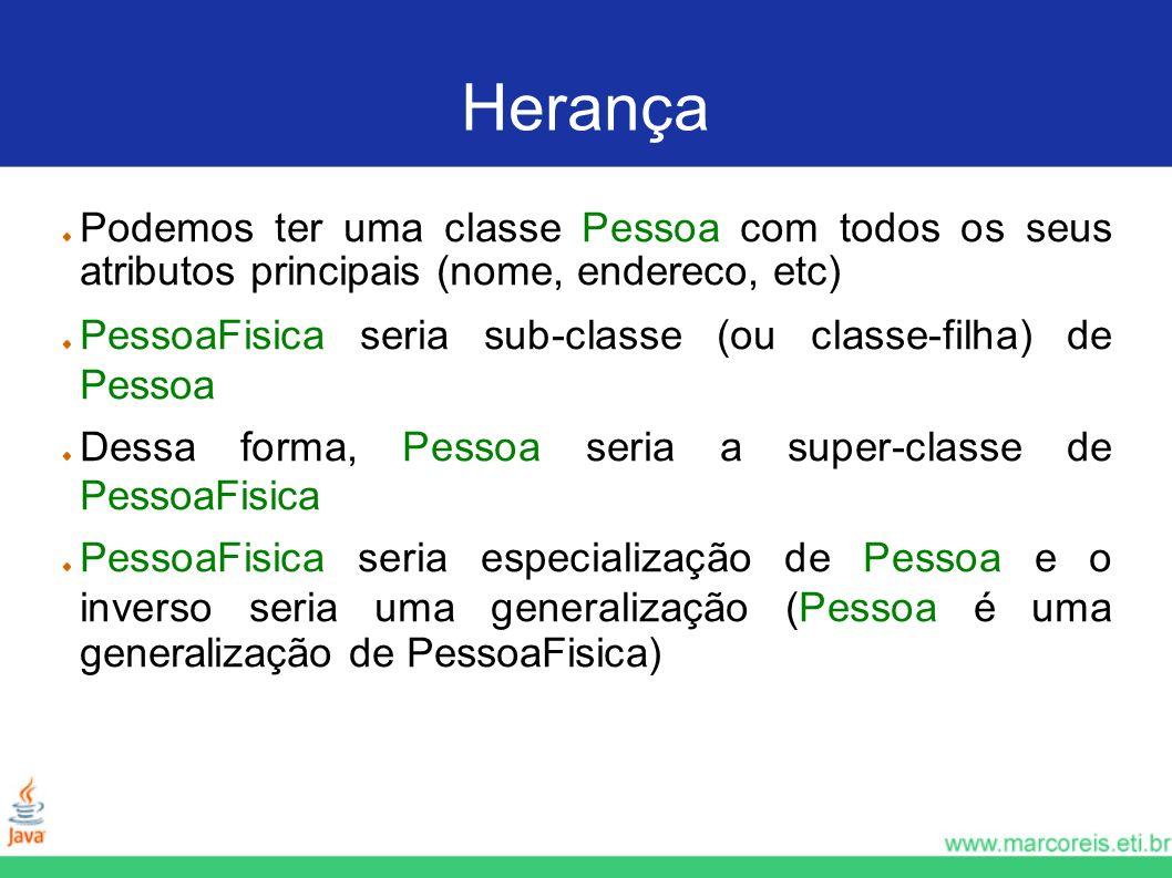 HerançaPodemos ter uma classe Pessoa com todos os seus atributos principais (nome, endereco, etc)