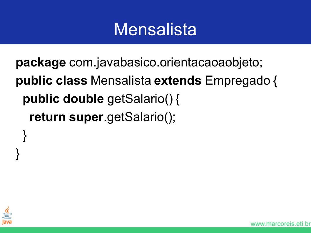 Mensalista package com.javabasico.orientacaoaobjeto;