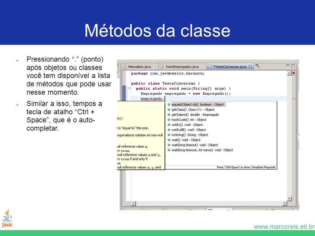 Métodos da classe Pressionando . (ponto) após objetos ou classes você tem disponível a lista de métodos que pode usar nesse momento.