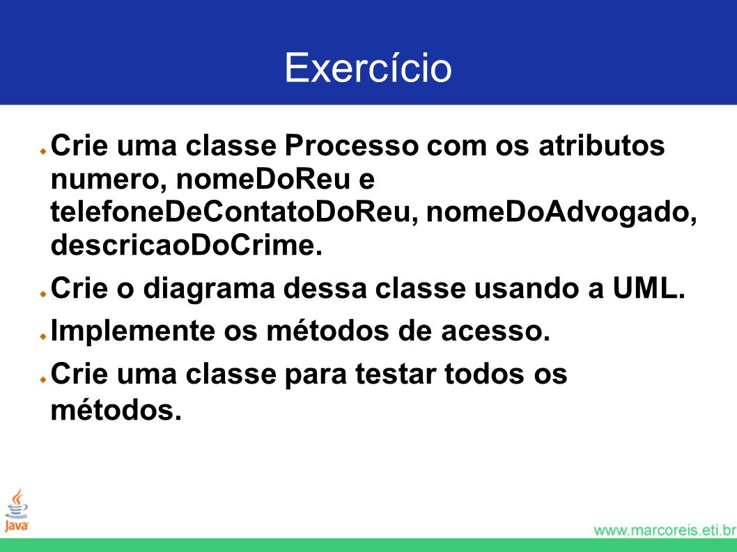 ExercícioCrie uma classe Processo com os atributos numero, nomeDoReu e telefoneDeContatoDoReu, nomeDoAdvogado, descricaoDoCrime.