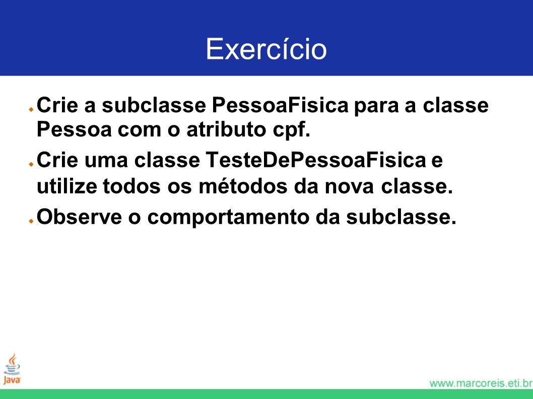 Exercício Crie a subclasse PessoaFisica para a classe Pessoa com o atributo cpf.