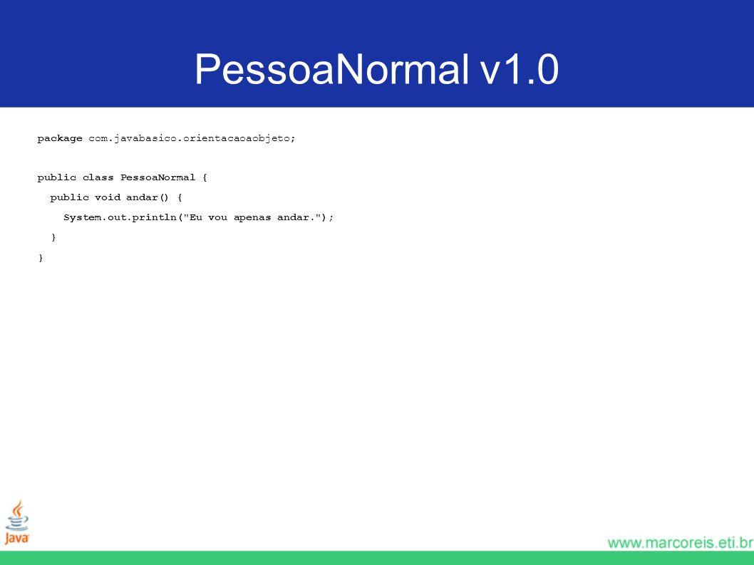 PessoaNormal v1.0 package com.javabasico.orientacaoaobjeto;