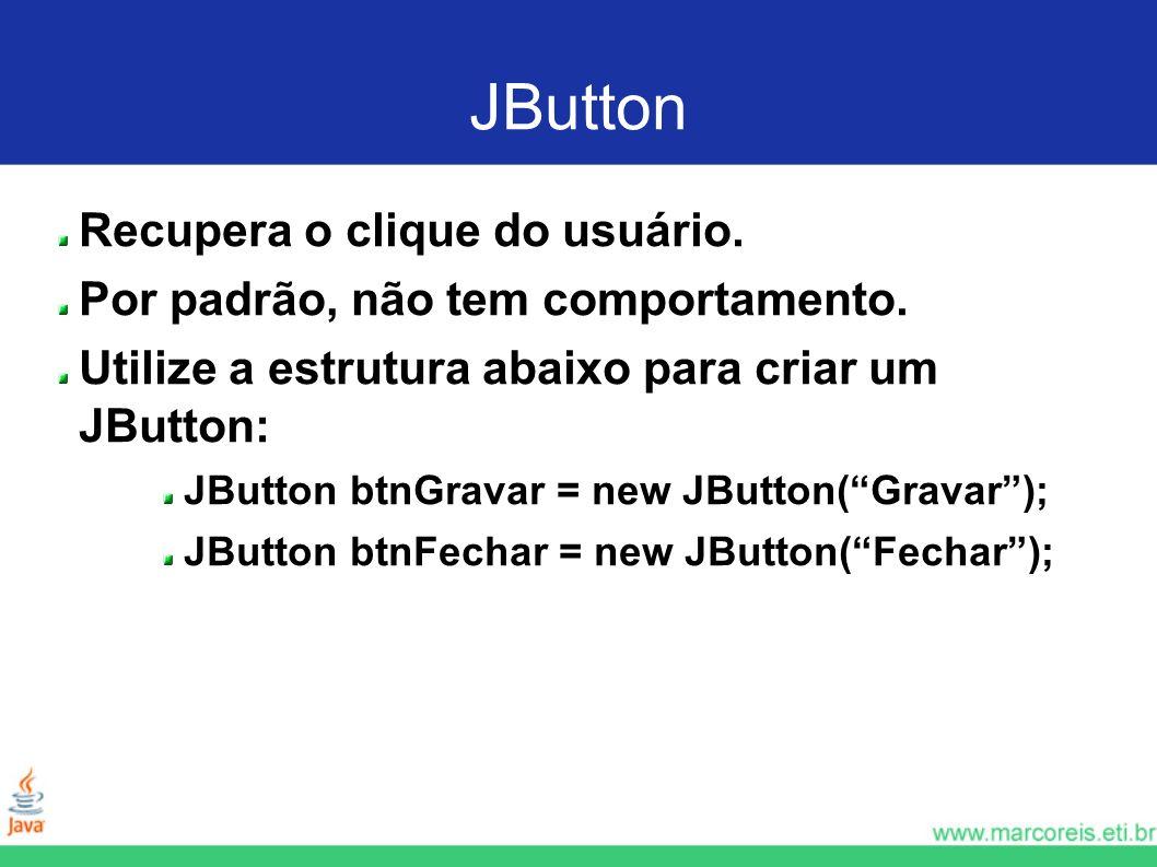 JButton Recupera o clique do usuário.