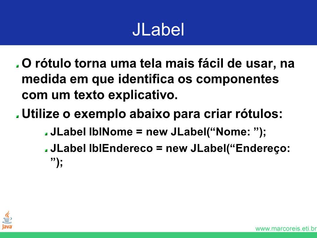 JLabelO rótulo torna uma tela mais fácil de usar, na medida em que identifica os componentes com um texto explicativo.