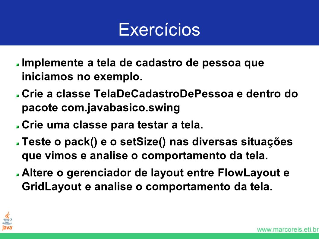 Exercícios Implemente a tela de cadastro de pessoa que iniciamos no exemplo.