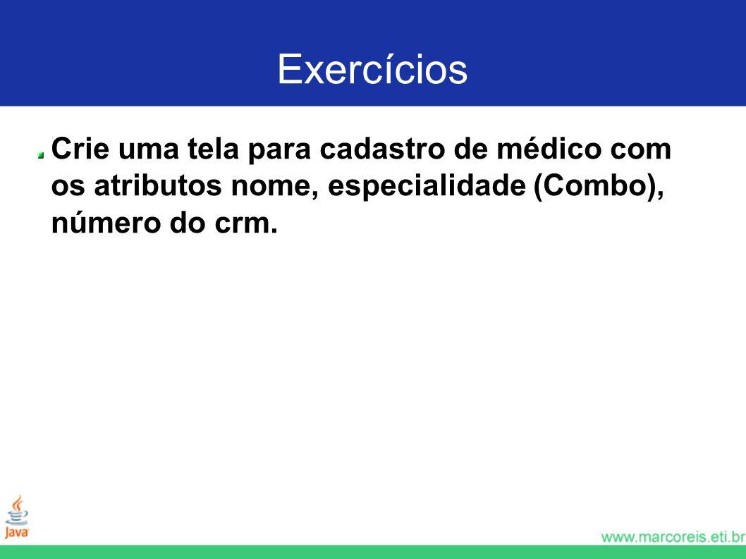 ExercíciosCrie uma tela para cadastro de médico com os atributos nome, especialidade (Combo), número do crm.