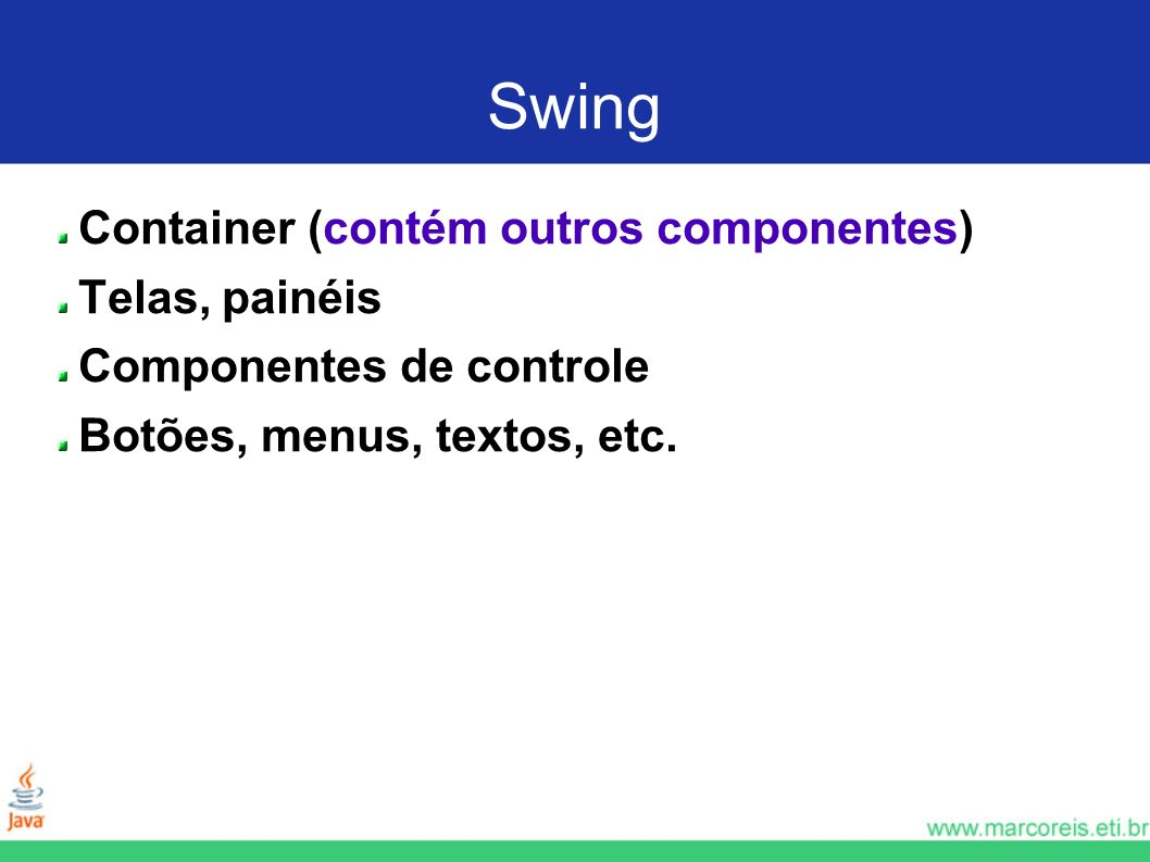 Swing Container (contém outros componentes) Telas, painéis