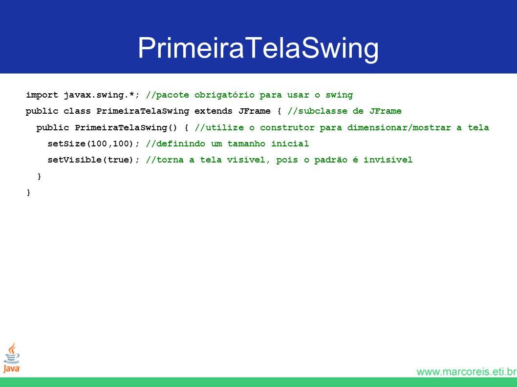 PrimeiraTelaSwingimport javax.swing.*; //pacote obrigatório para usar o swing. public class PrimeiraTelaSwing extends JFrame { //subclasse de JFrame.