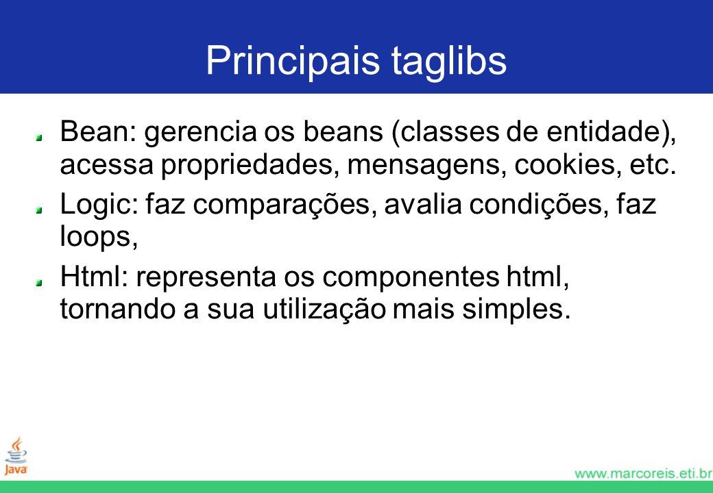 Principais taglibsBean: gerencia os beans (classes de entidade), acessa propriedades, mensagens, cookies, etc.