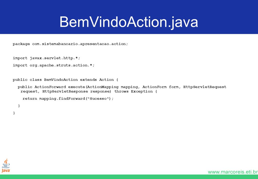 BemVindoAction.java package com.sistemabancario.apresentacao.action;