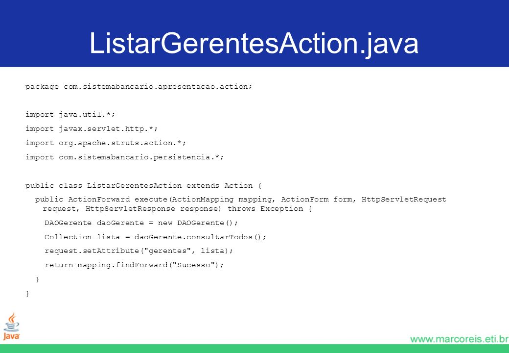 ListarGerentesAction.java package com.sistemabancario.apresentacao.action; import java.util.*; import javax.servlet.http.*;