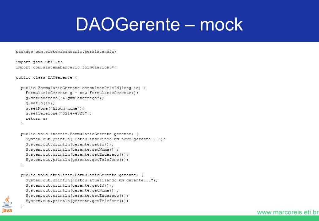 DAOGerente – mock package com.sistemabancario.persistencia;