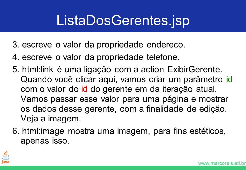 ListaDosGerentes.jsp 3. escreve o valor da propriedade endereco.