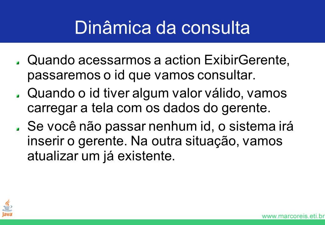 Dinâmica da consulta Quando acessarmos a action ExibirGerente, passaremos o id que vamos consultar.