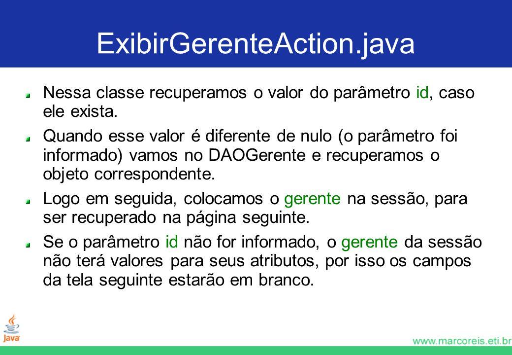 ExibirGerenteAction.java Nessa classe recuperamos o valor do parâmetro id, caso ele exista.