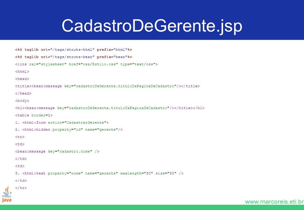 CadastroDeGerente.jsp<%@ taglib uri= /tags/struts-html prefix= html %> <%@ taglib uri= /tags/struts-bean prefix= bean %>