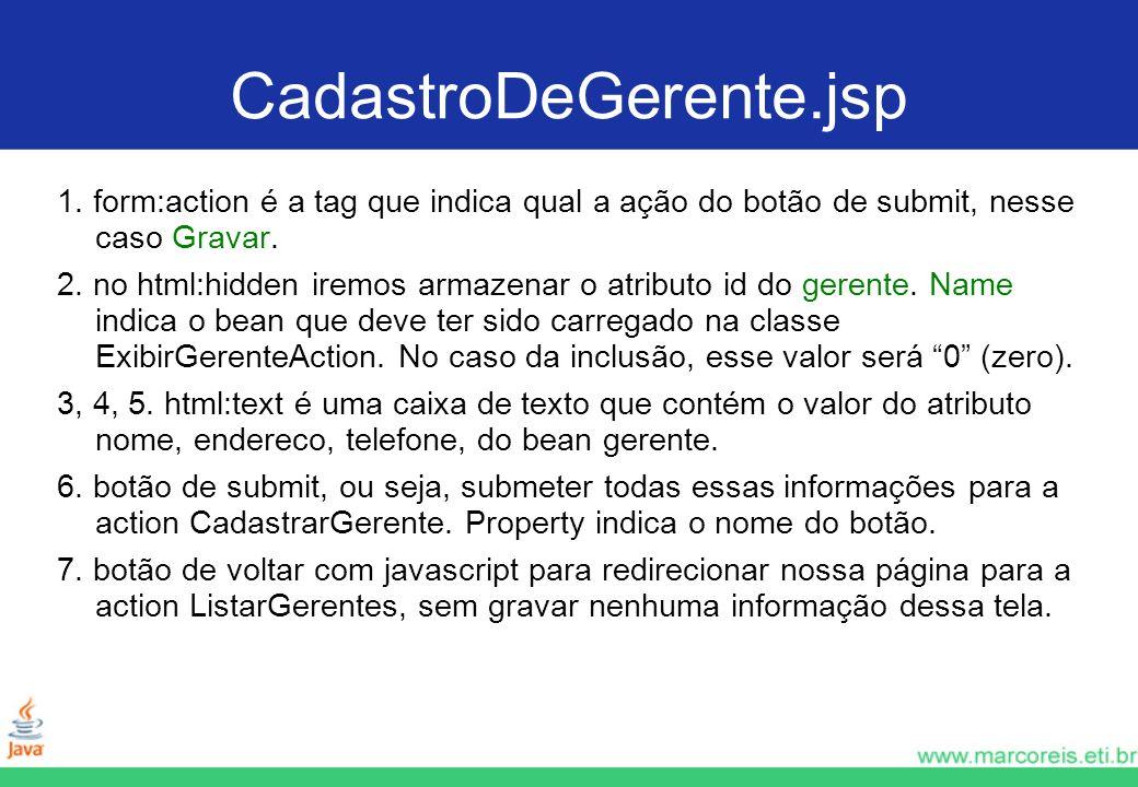 CadastroDeGerente.jsp 1. form:action é a tag que indica qual a ação do botão de submit, nesse caso Gravar.