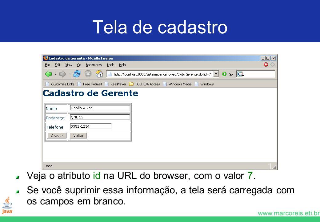 Tela de cadastro Veja o atributo id na URL do browser, com o valor 7.