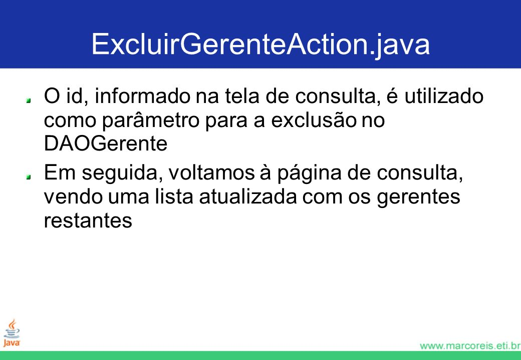 ExcluirGerenteAction.javaO id, informado na tela de consulta, é utilizado como parâmetro para a exclusão no DAOGerente.