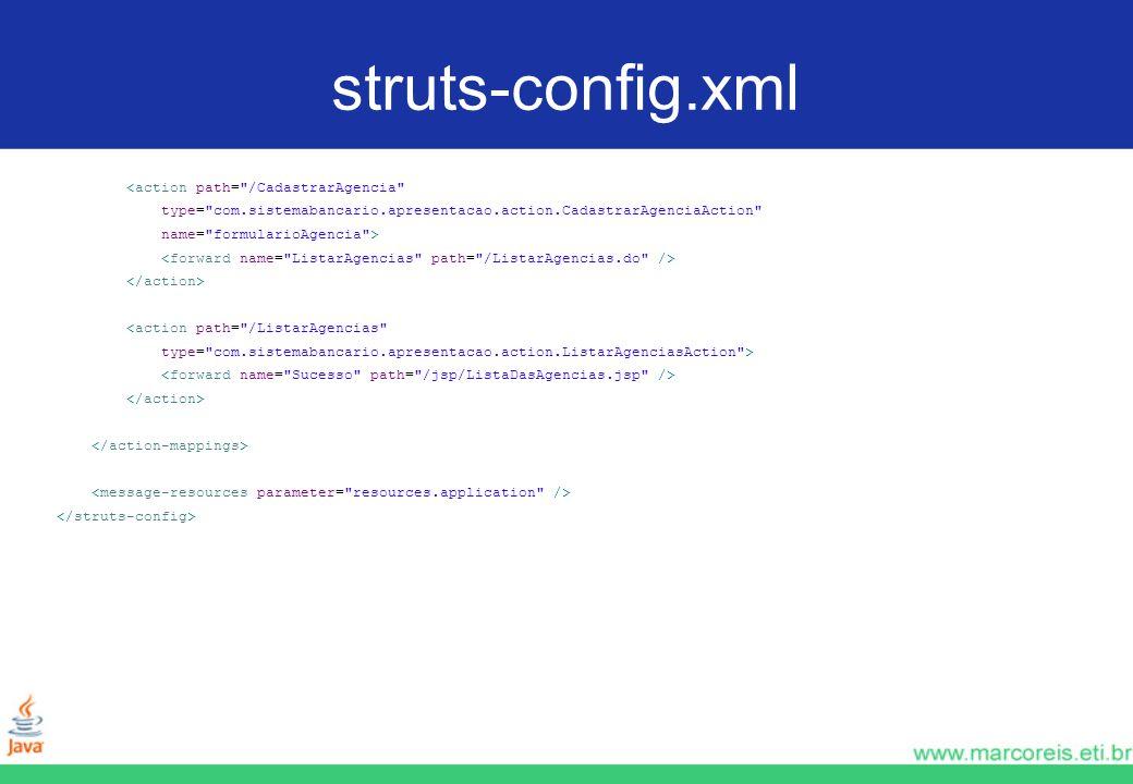 struts-config.xml <action path= /CadastrarAgencia