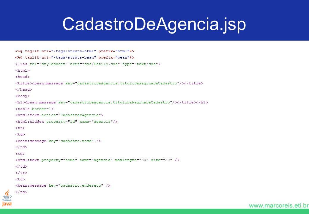 CadastroDeAgencia.jsp<%@ taglib uri= /tags/struts-html prefix= html %> <%@ taglib uri= /tags/struts-bean prefix= bean %>