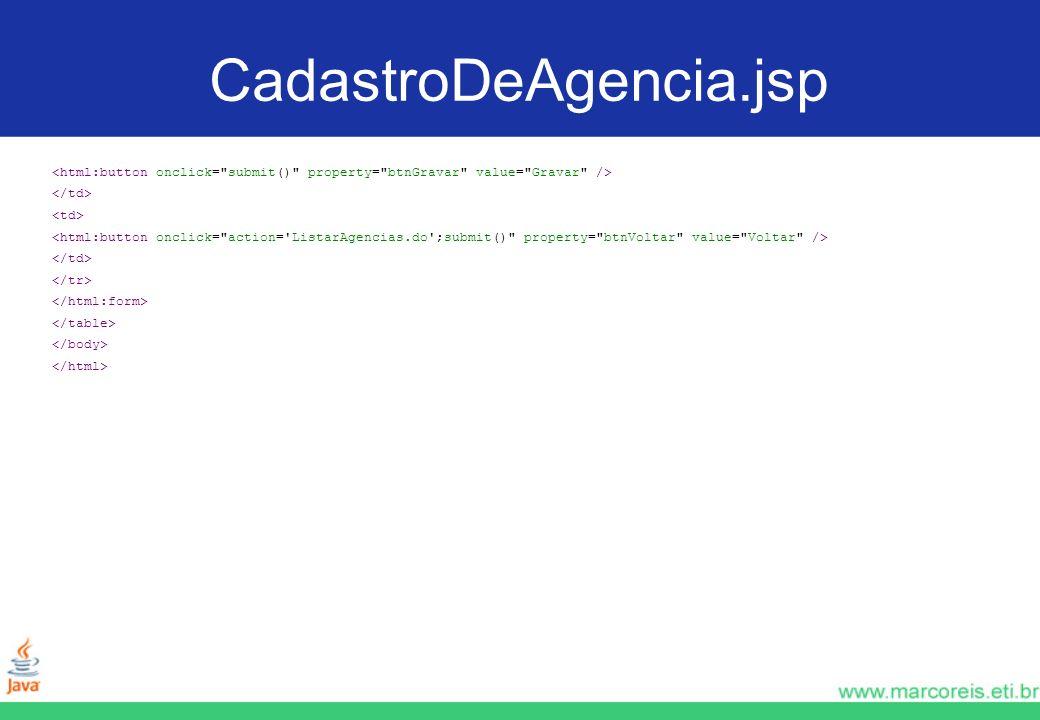 CadastroDeAgencia.jsp <html:button onclick= submit() property= btnGravar value= Gravar /> </td>