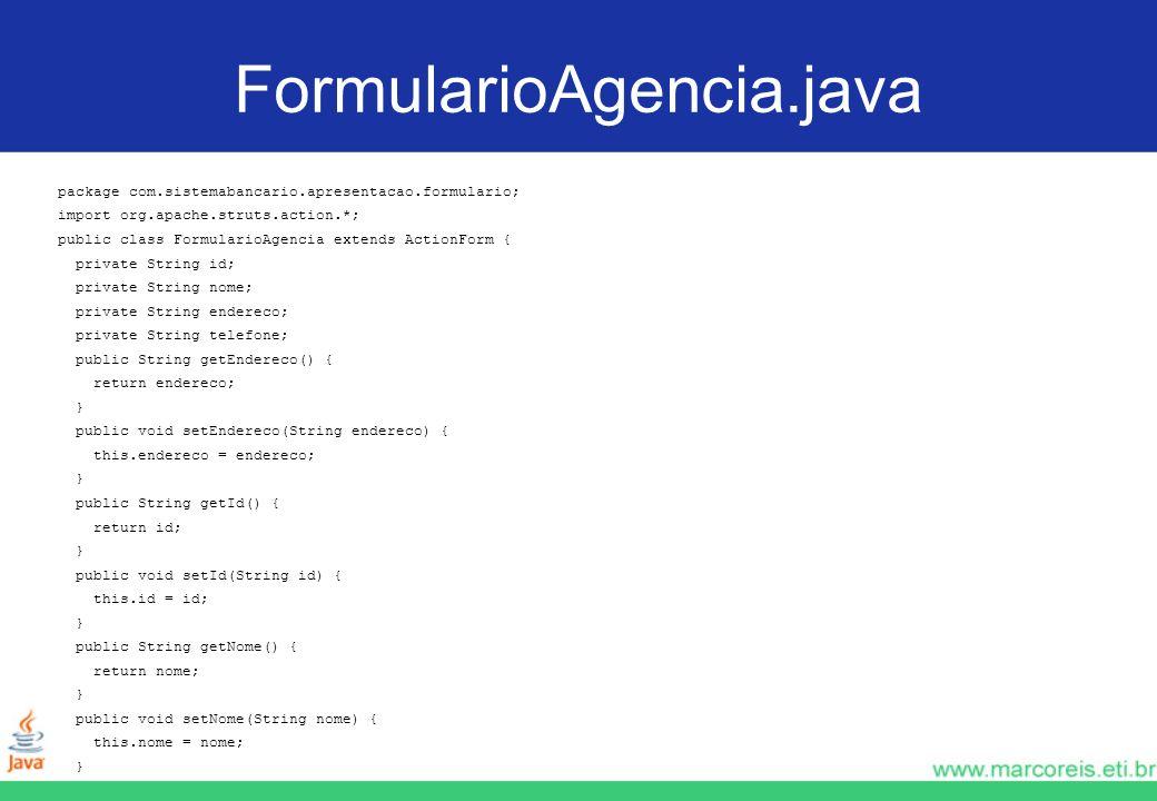 FormularioAgencia.java package com.sistemabancario.apresentacao.formulario; import org.apache.struts.action.*;