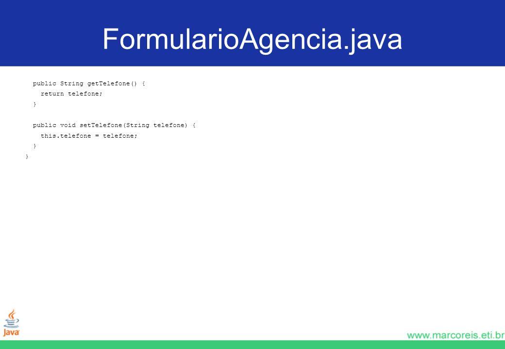 FormularioAgencia.java public String getTelefone() { return telefone;