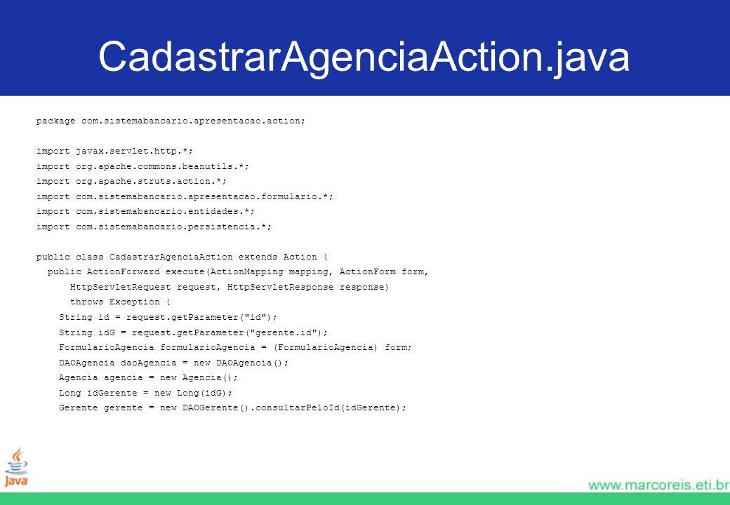 CadastrarAgenciaAction.java package com.sistemabancario.apresentacao.action; import javax.servlet.http.*;