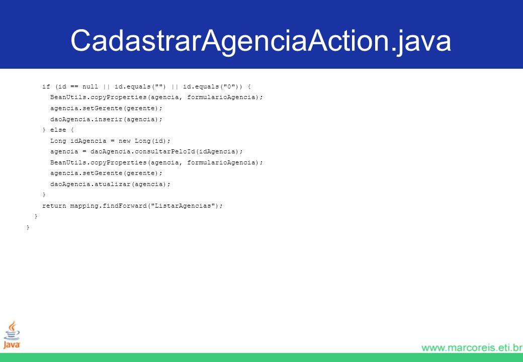 CadastrarAgenciaAction.javaif (id == null    id.equals( )    id.equals( 0 )) { BeanUtils.copyProperties(agencia, formularioAgencia);