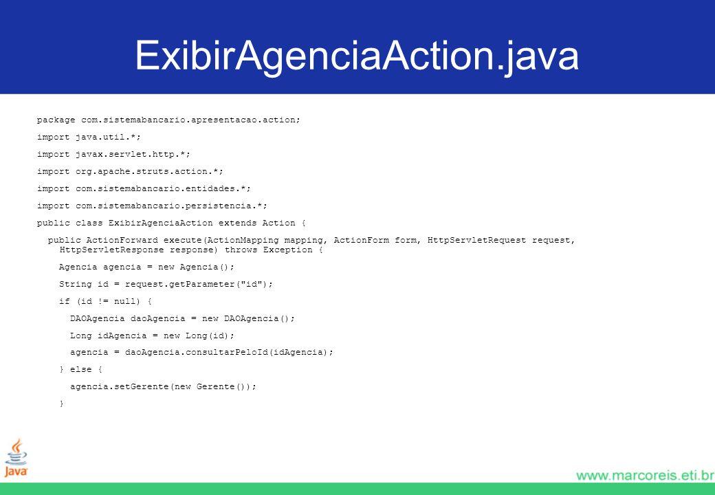 ExibirAgenciaAction.javapackage com.sistemabancario.apresentacao.action; import java.util.*; import javax.servlet.http.*;
