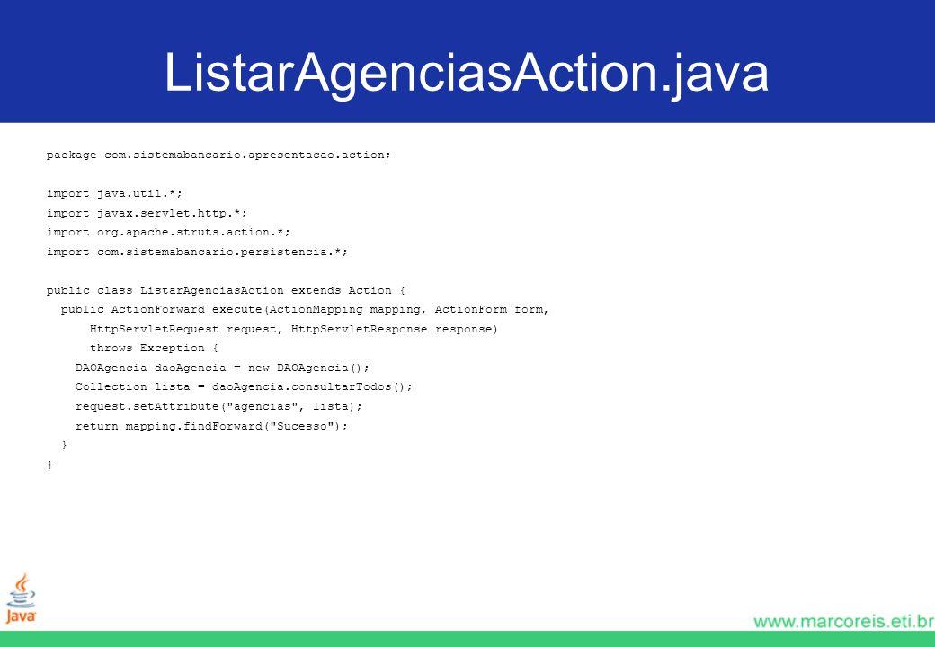 ListarAgenciasAction.javapackage com.sistemabancario.apresentacao.action; import java.util.*; import javax.servlet.http.*;