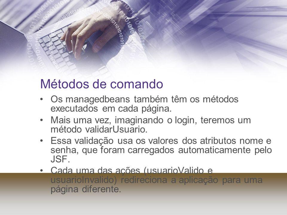 Métodos de comando Os managedbeans também têm os métodos executados em cada página.