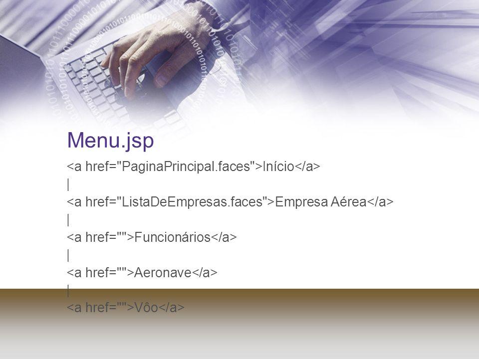 Menu.jsp <a href= PaginaPrincipal.faces >Início</a> |