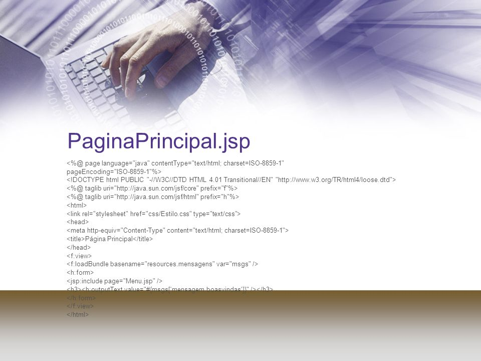 PaginaPrincipal.jsp<%@ page language= java contentType= text/html; charset=ISO-8859-1 pageEncoding= ISO-8859-1 %>