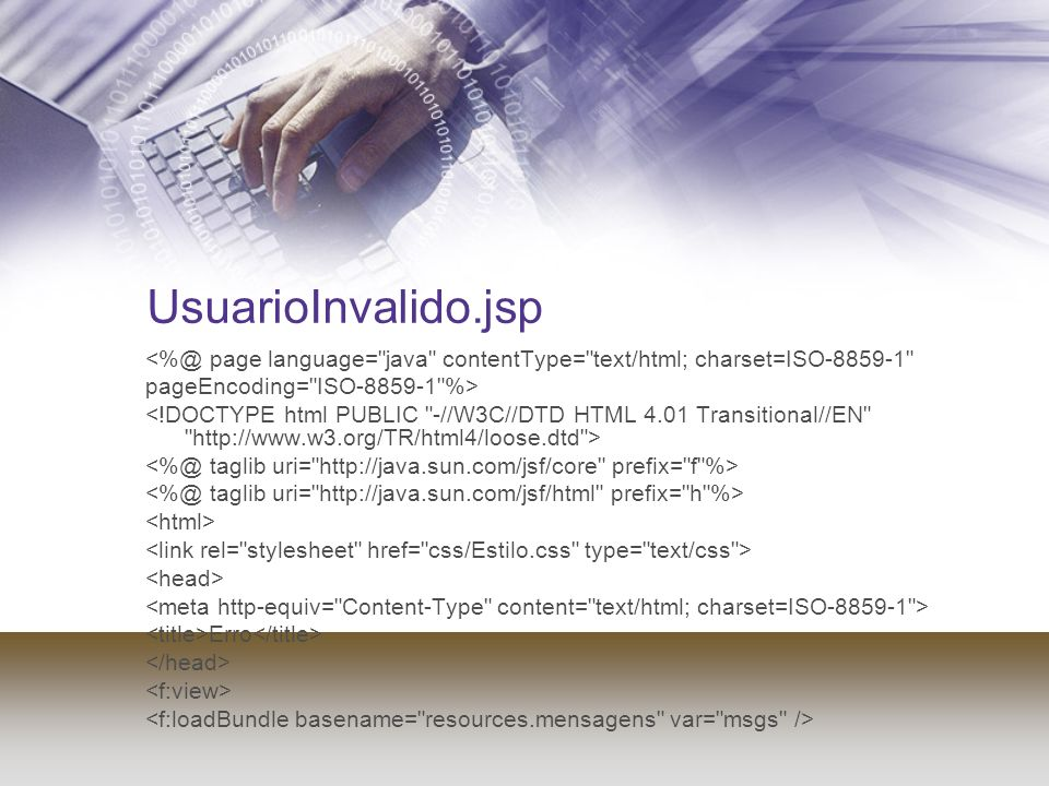 UsuarioInvalido.jsp <%@ page language= java contentType= text/html; charset=ISO-8859-1 pageEncoding= ISO-8859-1 %>